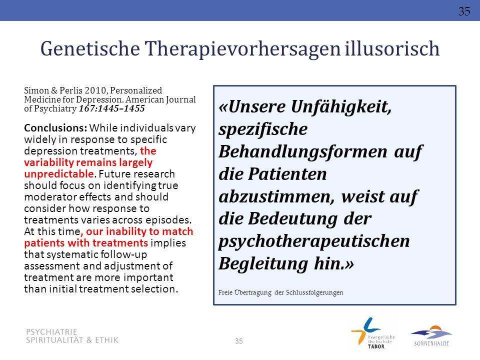 35 Genetische Therapievorhersagen illusorisch Simon & Perlis 2010, Personalized Medicine for Depression. American Journal of Psychiatry 167:1445–1455