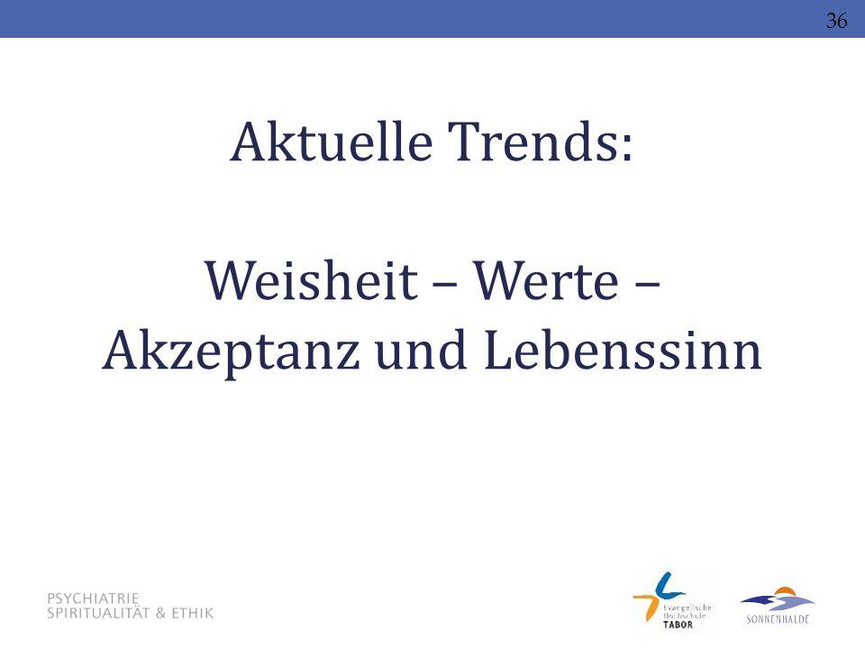 Aktuelle Trends: Weisheit – Werte – Akzeptanz und Lebenssinn 36