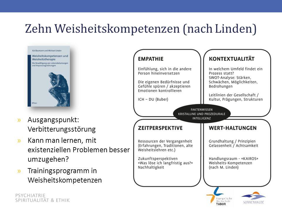 Zehn Weisheitskompetenzen (nach Linden) »Ausgangspunkt: Verbitterungsstörung »Kann man lernen, mit existenziellen Problemen besser umzugehen? »Trainin