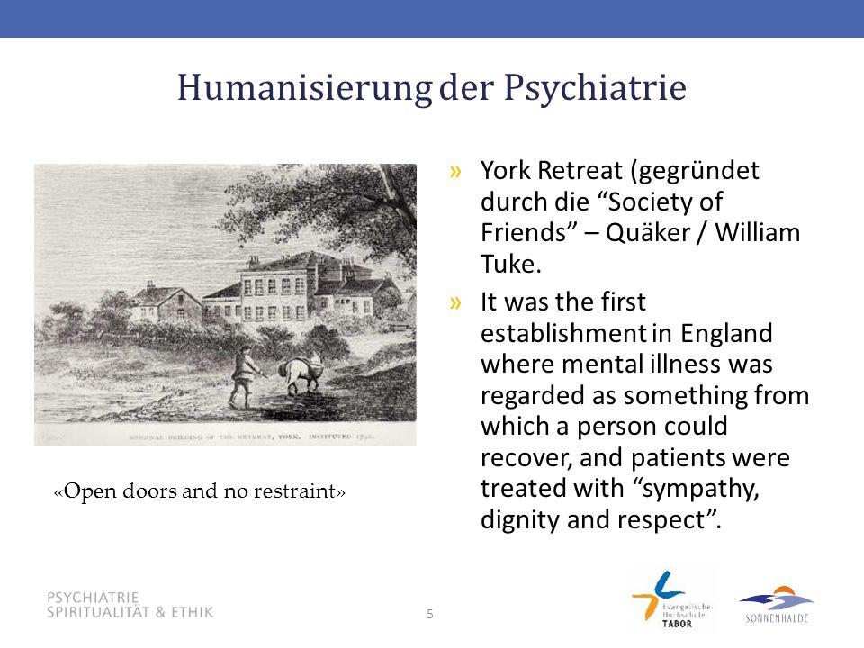 """5 Humanisierung der Psychiatrie »York Retreat (gegründet durch die """"Society of Friends"""" – Quäker / William Tuke. »It was the first establishment in En"""