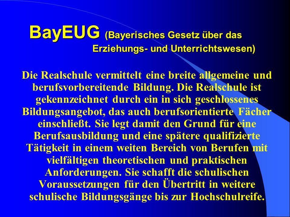 BayEUG (Bayerisches Gesetz über das Erziehungs- und Unterrichtswesen) Die Realschule vermittelt eine breite allgemeine und berufsvorbereitende Bildung.