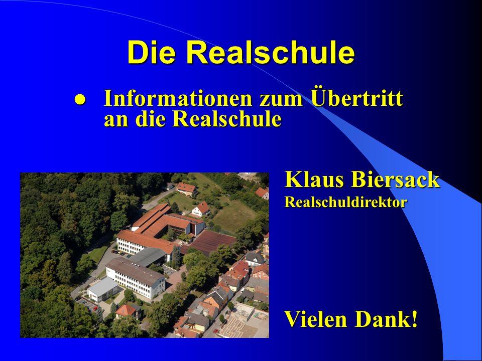 Die Realschule lInformationen zum Übertritt an die Realschule Klaus Biersack Realschuldirektor l Vielen Dank!