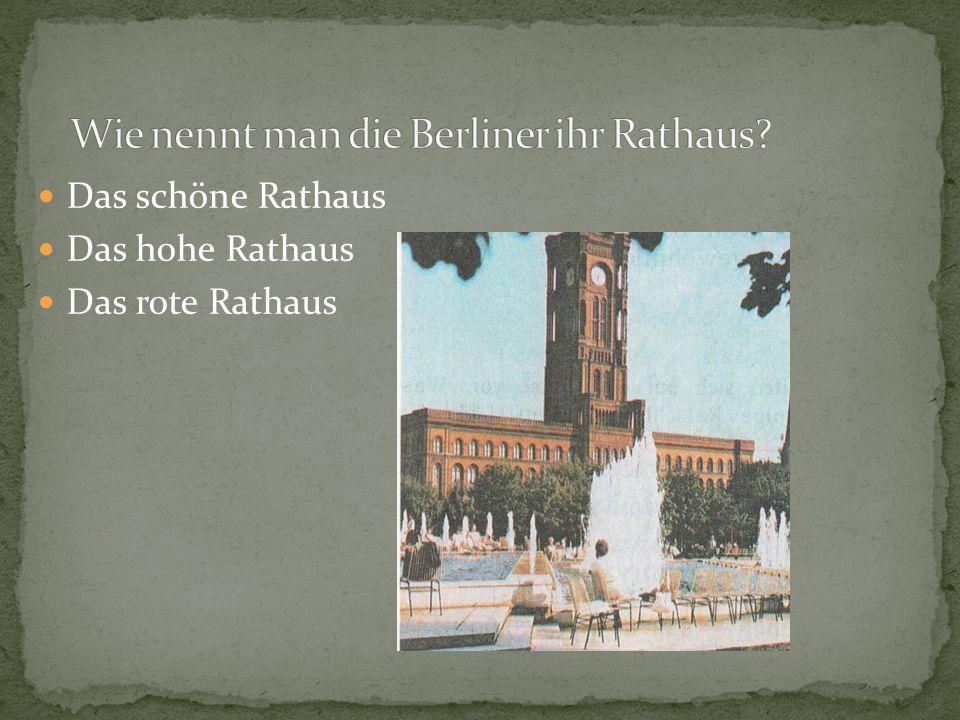 Das schöne Rathaus Das hohe Rathaus Das rote Rathaus