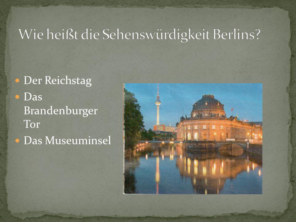 Der Reichstag Das Brandenburger Tor Das Museuminsel