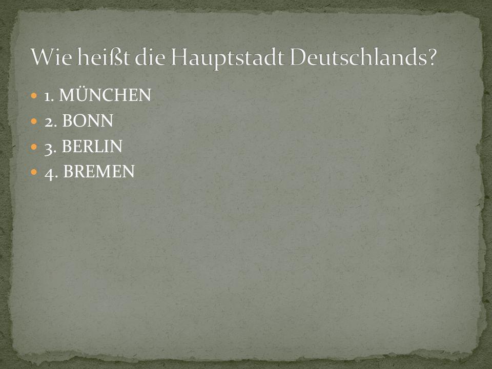 1. MÜNCHEN 2. BONN 3. BERLIN 4. BREMEN