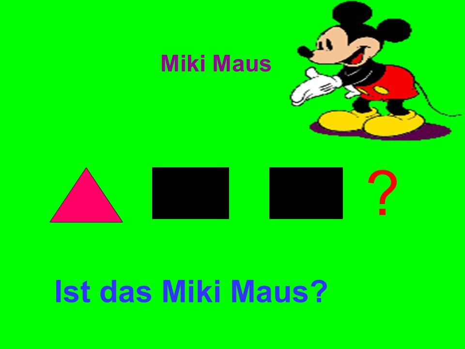 Ist das Miki Maus? ? Miki Maus