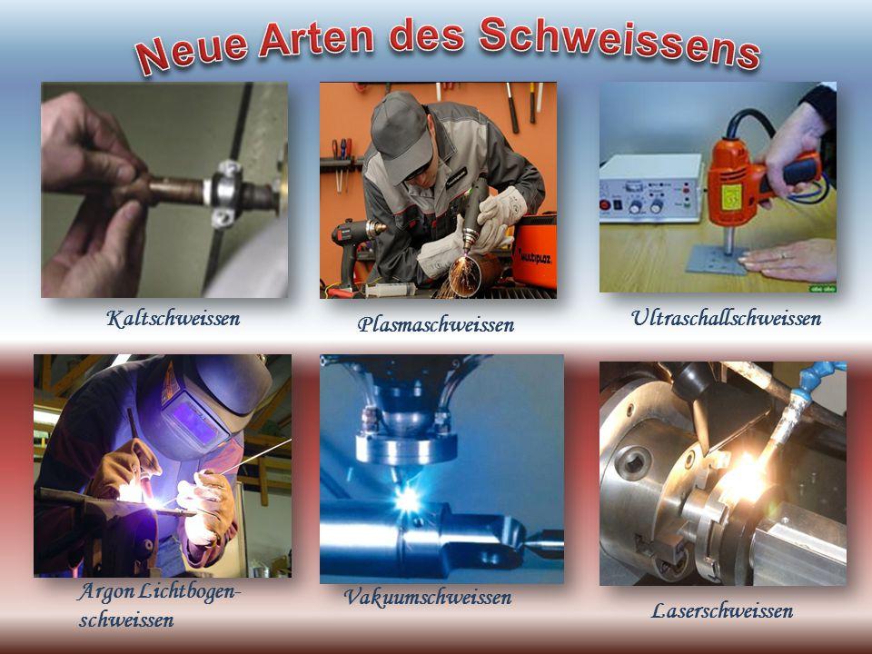 Kaltschweissen Plasmaschweissen Ultraschallschweissen Laserschweissen Vakuumschweissen Argon Lichtbogen- schweissen