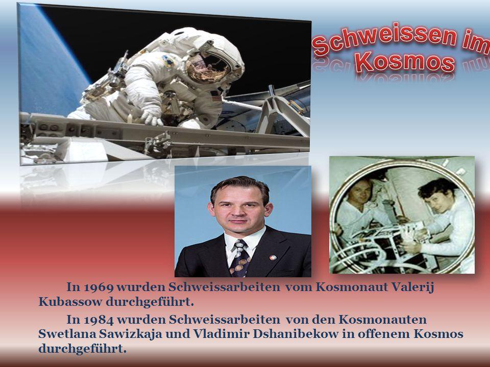 In 1969 wurden Schweissarbeiten vom Kosmonaut Valerij Kubassow durchgeführt.