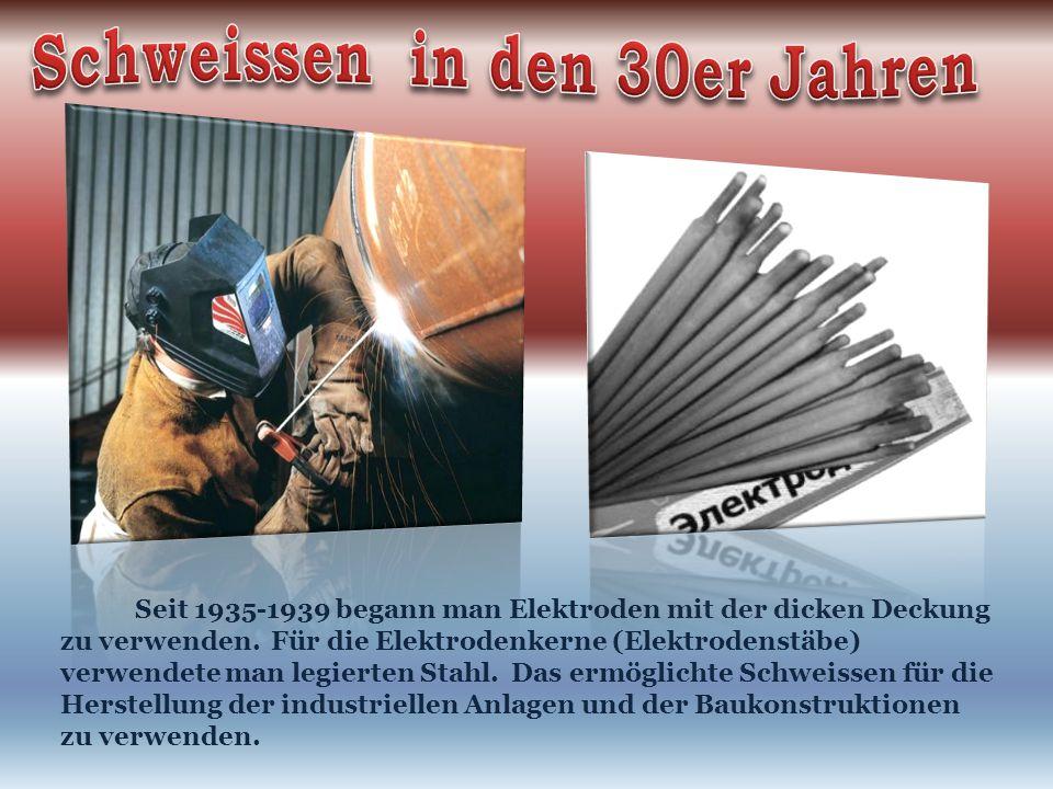 Seit 1935-1939 begann man Elektroden mit der dicken Deckung zu verwenden.