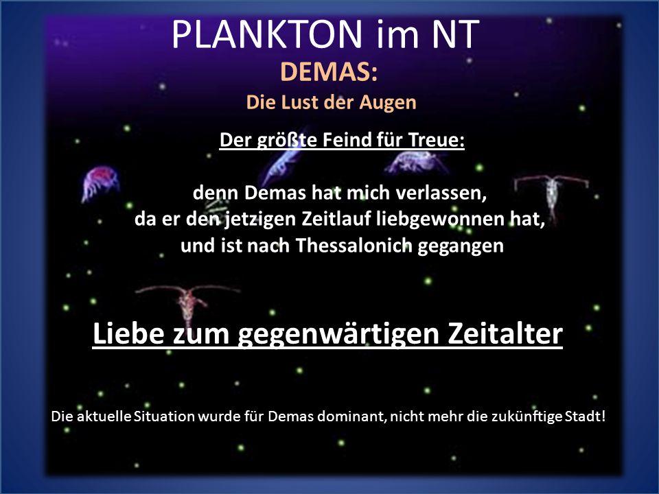 PLANKTON im NT DEMAS: Die Lust der Augen Der größte Feind für Treue: denn Demas hat mich verlassen, da er den jetzigen Zeitlauf liebgewonnen hat, und