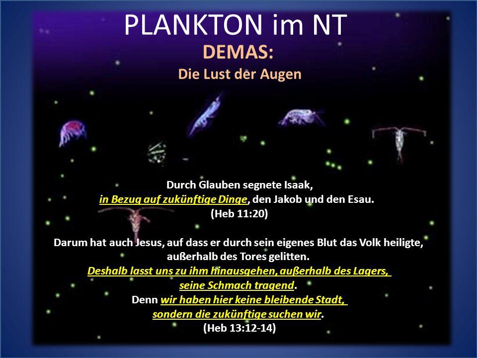 PLANKTON im NT DEMAS: Die Lust der Augen Durch Glauben segnete Isaak, Durch Glauben segnete Isaak, in Bezug auf zukünftige Dinge, den Jakob und den Esau.