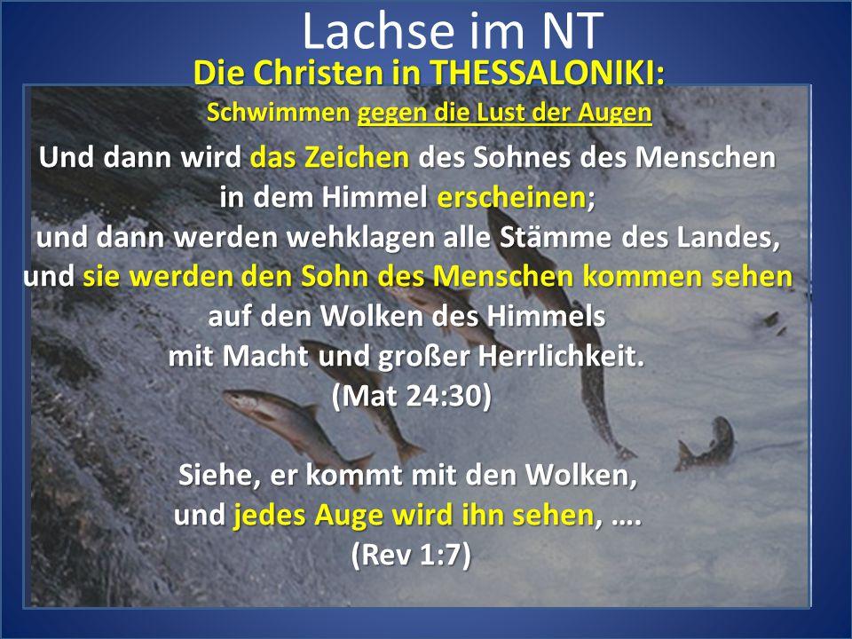 Lachse im NT Die Christen in THESSALONIKI: Schwimmen gegen die Lust der Augen Und dann wird das Zeichen des Sohnes des Menschen in dem Himmel erschein