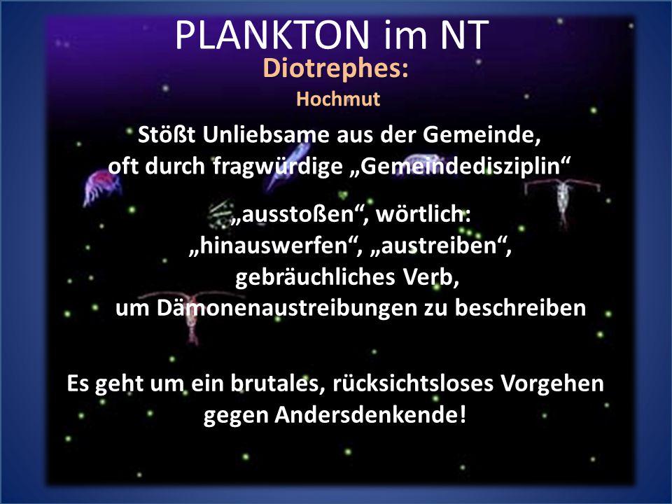 """PLANKTON im NT Diotrephes:Hochmut Stößt Unliebsame aus der Gemeinde, oft durch fragwürdige """"Gemeindedisziplin"""" """"ausstoßen"""", wörtlich: """"hinauswerfen"""","""