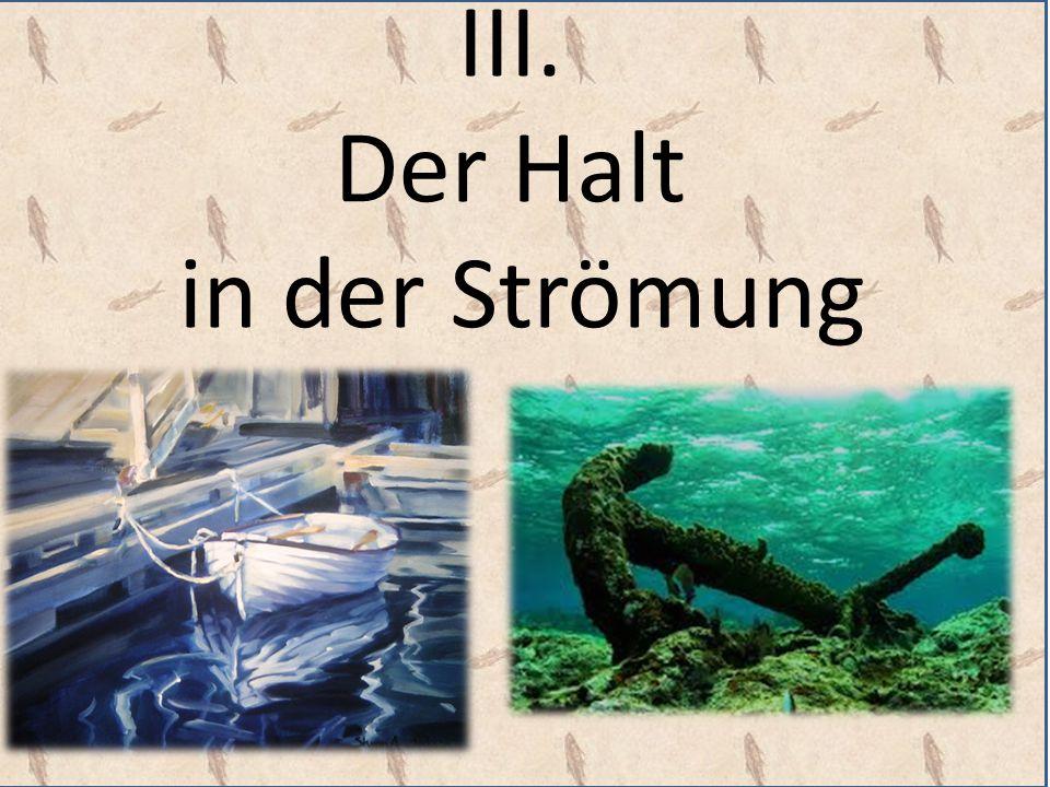 Gegen den Strom schwimmen I.Der Strom: Die Welt vergeht, d.h.