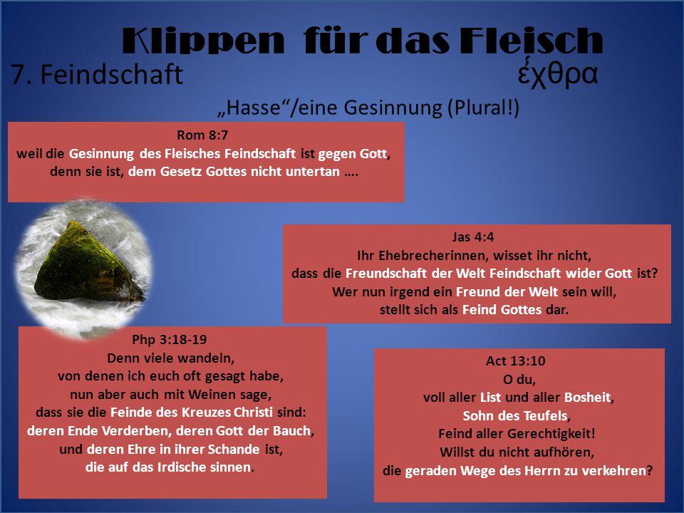 """7. Feindschaft ἔχθρα """"Hasse""""/eine Gesinnung (Plural!) Rom 8:7 weil die Gesinnung des Fleisches Feindschaft ist gegen Gott, denn sie ist, dem Gesetz"""