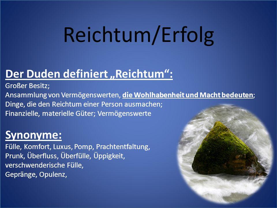 """Reichtum/Erfolg Der Duden definiert """"Reichtum"""": Großer Besitz; Ansammlung von Vermögenswerten, die Wohlhabenheit und Macht bedeuten; Dinge, die den Re"""