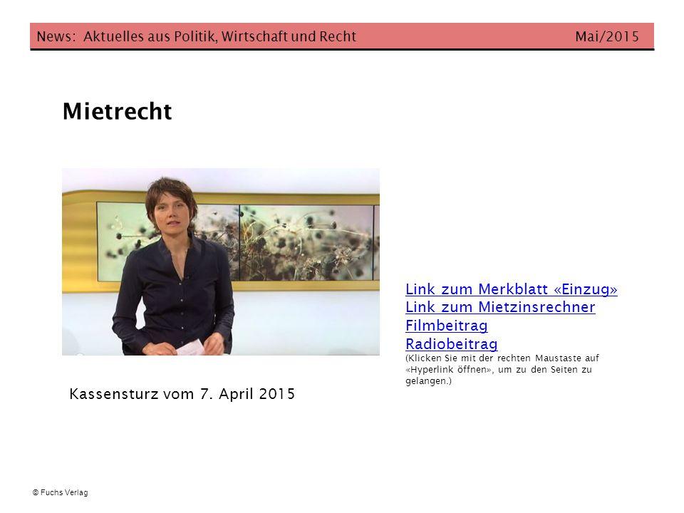 Mietrecht News: Aktuelles aus Politik, Wirtschaft und Recht Mai/2015 © Fuchs Verlag Link zum Merkblatt «Einzug» Link zum Mietzinsrechner Filmbeitrag R