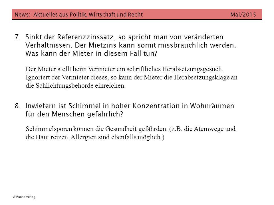 News: Aktuelles aus Politik, Wirtschaft und Recht Mai/2015 © Fuchs Verlag 7. Sinkt der Referenzzinssatz, so spricht man von veränderten Verhältnissen.