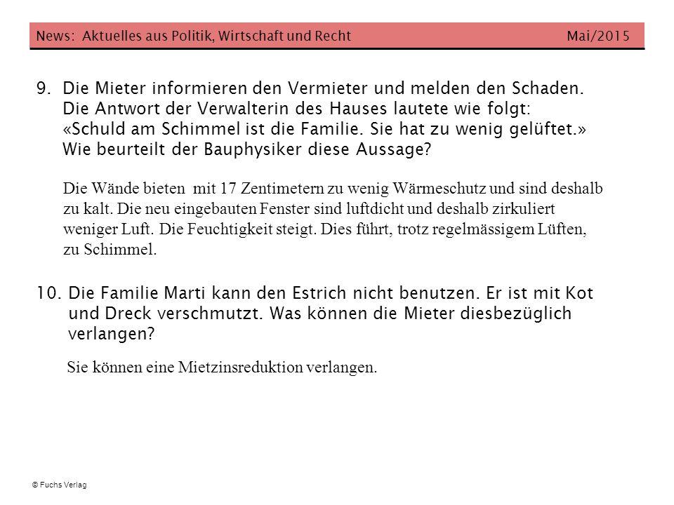 News: Aktuelles aus Politik, Wirtschaft und Recht Mai/2015 © Fuchs Verlag 9. Die Mieter informieren den Vermieter und melden den Schaden. Die Antwort