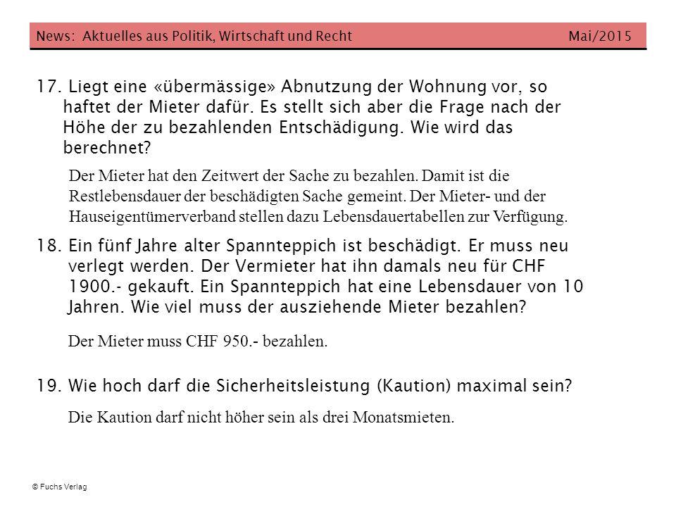 News: Aktuelles aus Politik, Wirtschaft und Recht Mai/2015 © Fuchs Verlag 17. Liegt eine «übermässige» Abnutzung der Wohnung vor, so haftet der Mieter