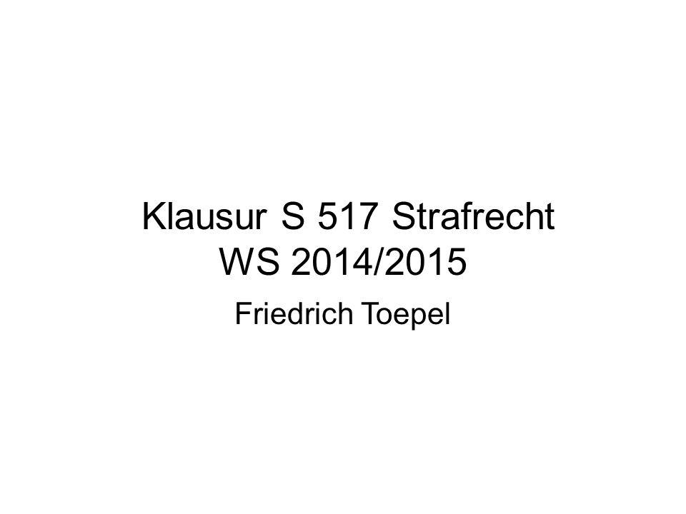 Klausur S 517 Strafrecht WS 2014/2015 Friedrich Toepel