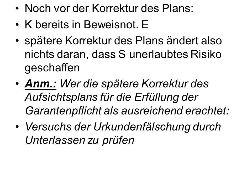 Noch vor der Korrektur des Plans: K bereits in Beweisnot. E spätere Korrektur des Plans ändert also nichts daran, dass S unerlaubtes Risiko geschaffen