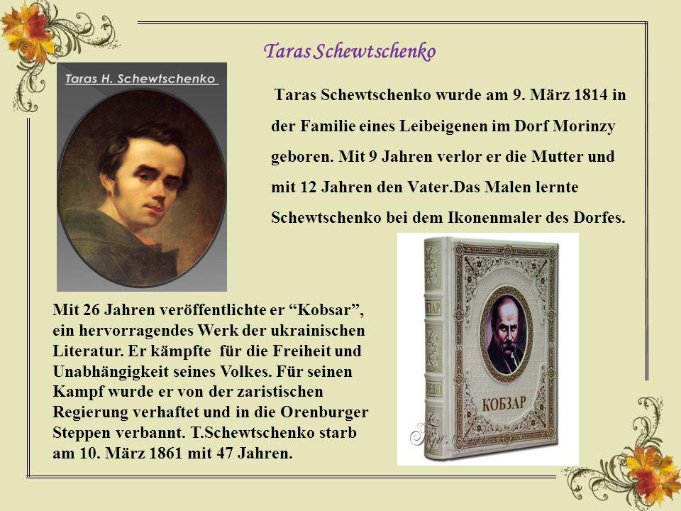 Taras Schewtschenko wurde am 9.März 1814 in der Familie eines Leibeigenen im Dorf Morinzy geboren.
