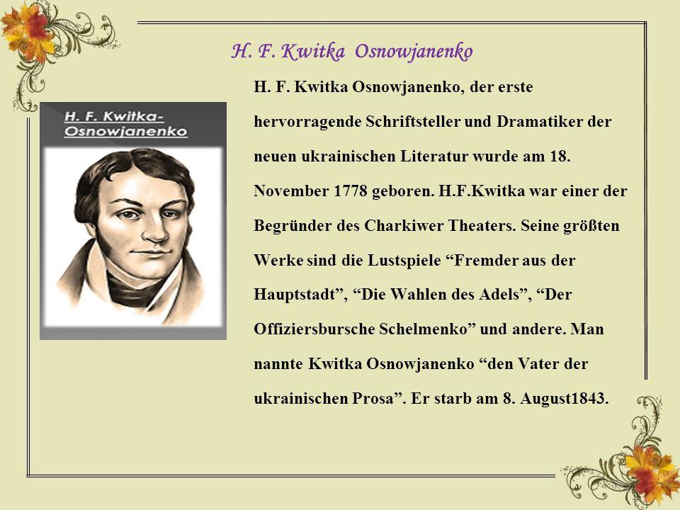 H. F. Kwitka Osnowjanenko, der erste hervorragende Schriftsteller und Dramatiker der neuen ukrainischen Literatur wurde am 18. November 1778 geboren.