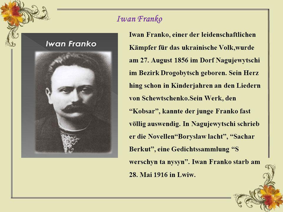 Iwan Franko, einer der leidenschaftlichen Kämpfer für das ukrainische Volk,wurde am 27.