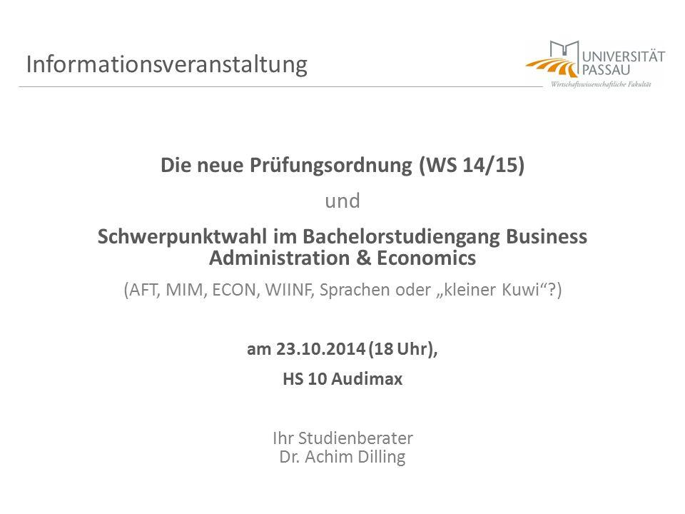 Informationsveranstaltung Die neue Prüfungsordnung (WS 14/15) und Schwerpunktwahl im Bachelorstudiengang Business Administration & Economics (AFT, MIM