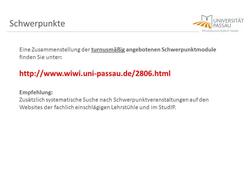Schwerpunkte Eine Zusammenstellung der turnusmäßig angebotenen Schwerpunktmodule finden Sie unter: http://www.wiwi.uni-passau.de/2806.html Empfehlung: