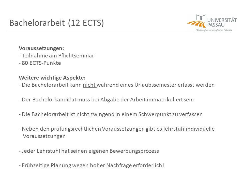 Bachelorarbeit (12 ECTS) Voraussetzungen: - Teilnahme am Pflichtseminar - 80 ECTS-Punkte Weitere wichtige Aspekte: - Die Bachelorarbeit kann nicht wäh