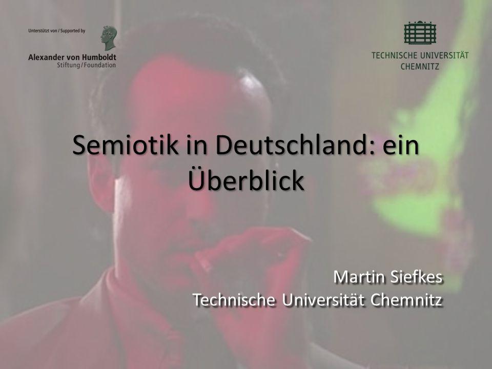 Semiotik in Deutschland: ein Überblick Martin Siefkes Technische Universität Chemnitz