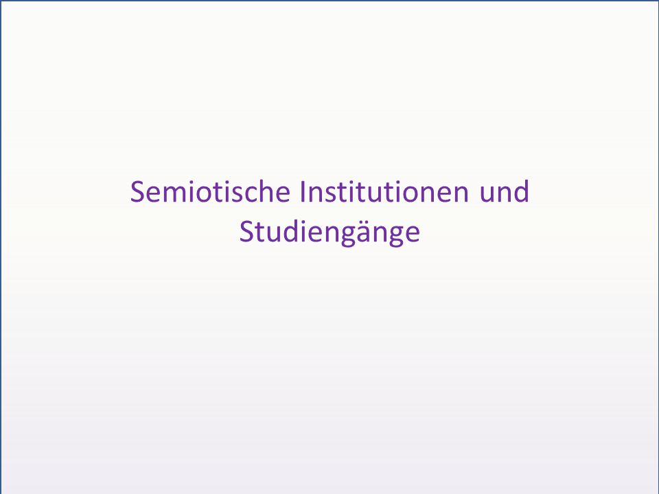 Semiotische Institutionen und Studiengänge