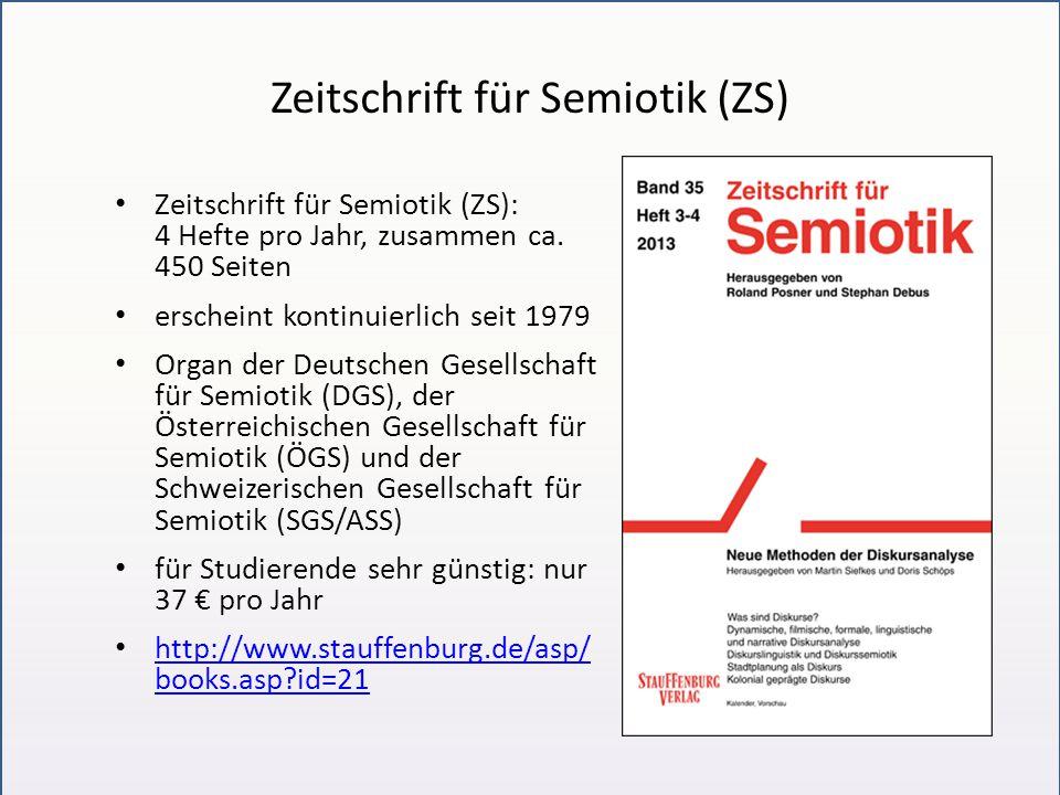Zeitschrift für Semiotik (ZS) Zeitschrift für Semiotik (ZS): 4 Hefte pro Jahr, zusammen ca. 450 Seiten erscheint kontinuierlich seit 1979 Organ der De