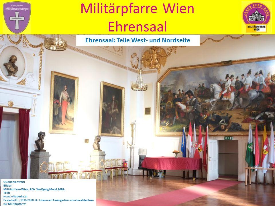 Militärpfarre Wien Ehrensaal Ehrensaal: Teile West- und Nordseite Quellenhinweis: Bilder: Militärpfarre Wien, ADir Wolfgang Mund, MBA Text: www.wikipe