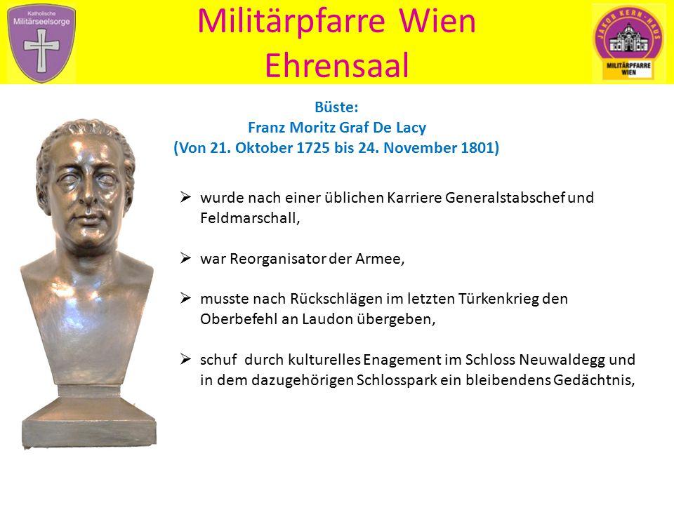 Militärpfarre Wien Ehrensaal Büste: Franz Moritz Graf De Lacy (Von 21. Oktober 1725 bis 24. November 1801)  wurde nach einer üblichen Karriere Genera