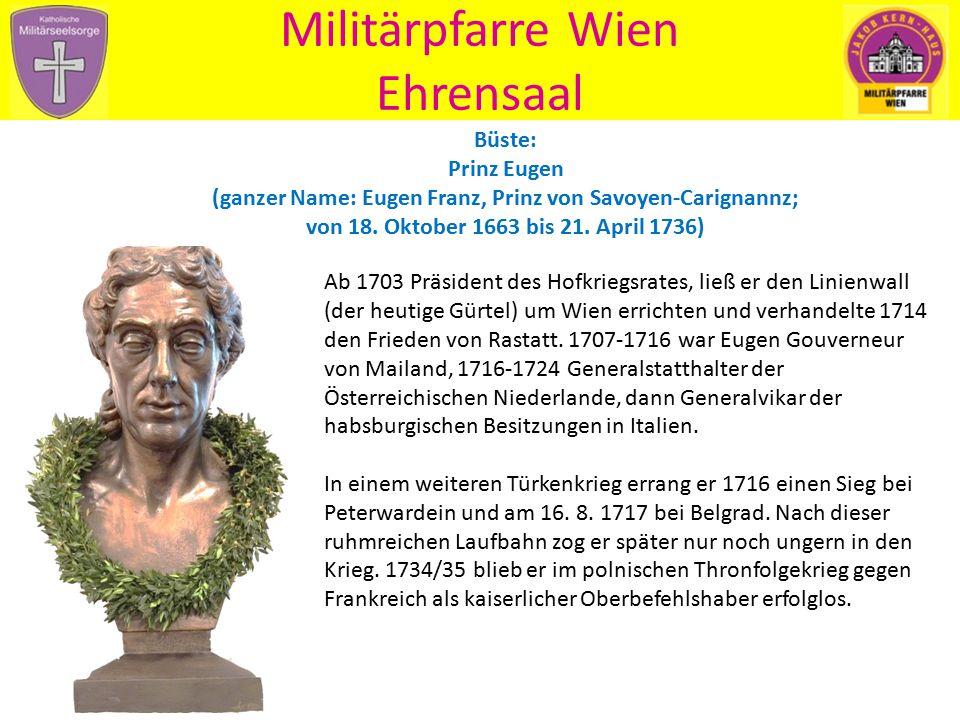 Militärpfarre Wien Ehrensaal Ab 1703 Präsident des Hofkriegsrates, ließ er den Linienwall (der heutige Gürtel) um Wien errichten und verhandelte 1714