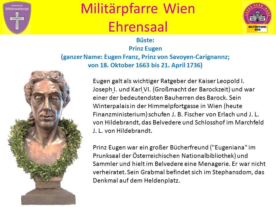 Militärpfarre Wien Ehrensaal Eugen galt als wichtiger Ratgeber der Kaiser Leopold I. Joseph I. und Karl VI. (Großmacht der Barockzeit) und war einer d