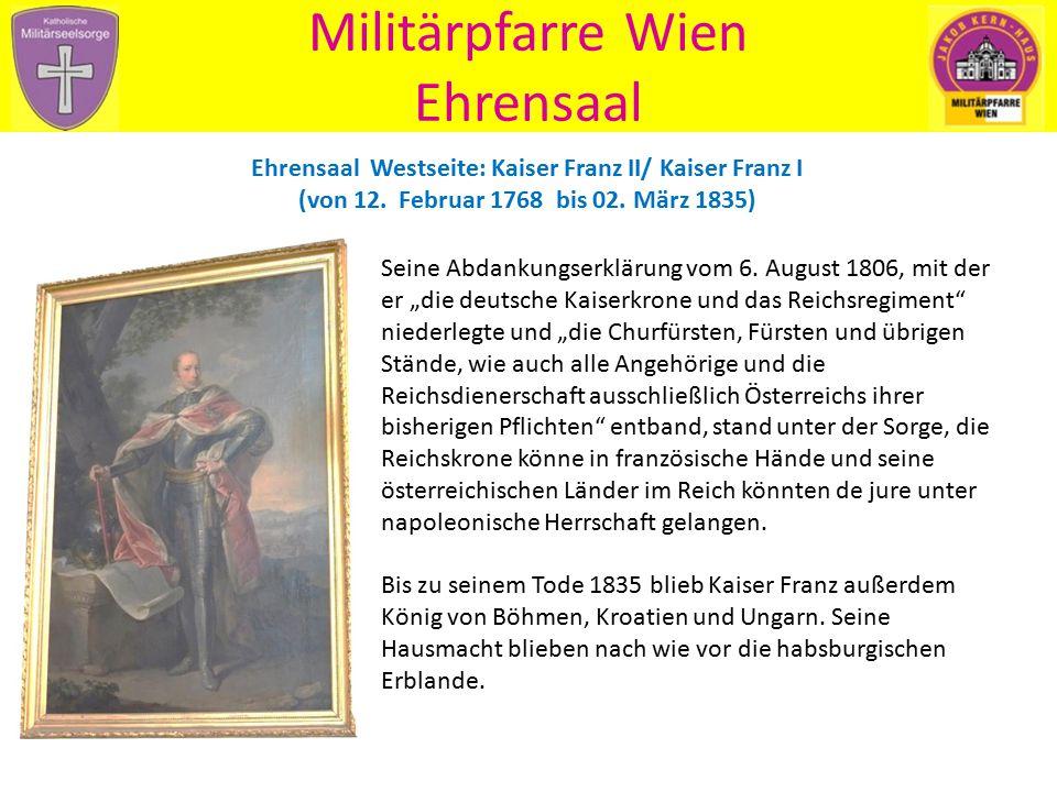 """Militärpfarre Wien Ehrensaal Seine Abdankungserklärung vom 6. August 1806, mit der er """"die deutsche Kaiserkrone und das Reichsregiment"""" niederlegte un"""