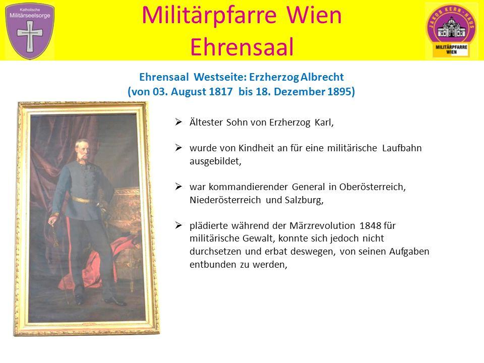 Militärpfarre Wien Ehrensaal Ehrensaal Westseite: Erzherzog Albrecht (von 03. August 1817 bis 18. Dezember 1895)  Ältester Sohn von Erzherzog Karl, 