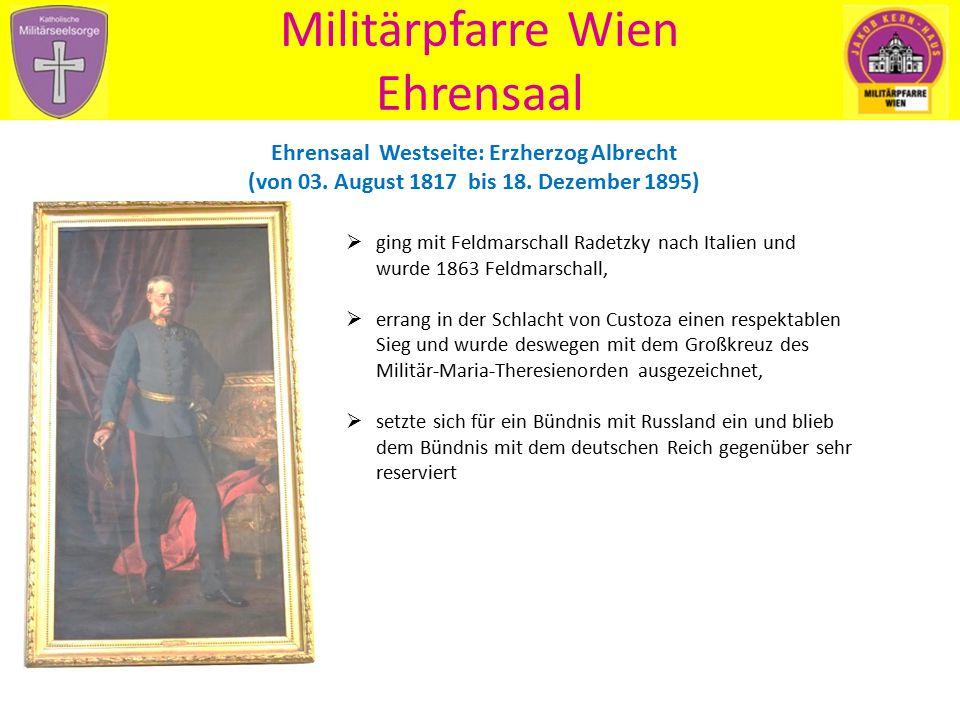 Militärpfarre Wien Ehrensaal Ehrensaal Westseite: Erzherzog Albrecht (von 03. August 1817 bis 18. Dezember 1895)  ging mit Feldmarschall Radetzky nac