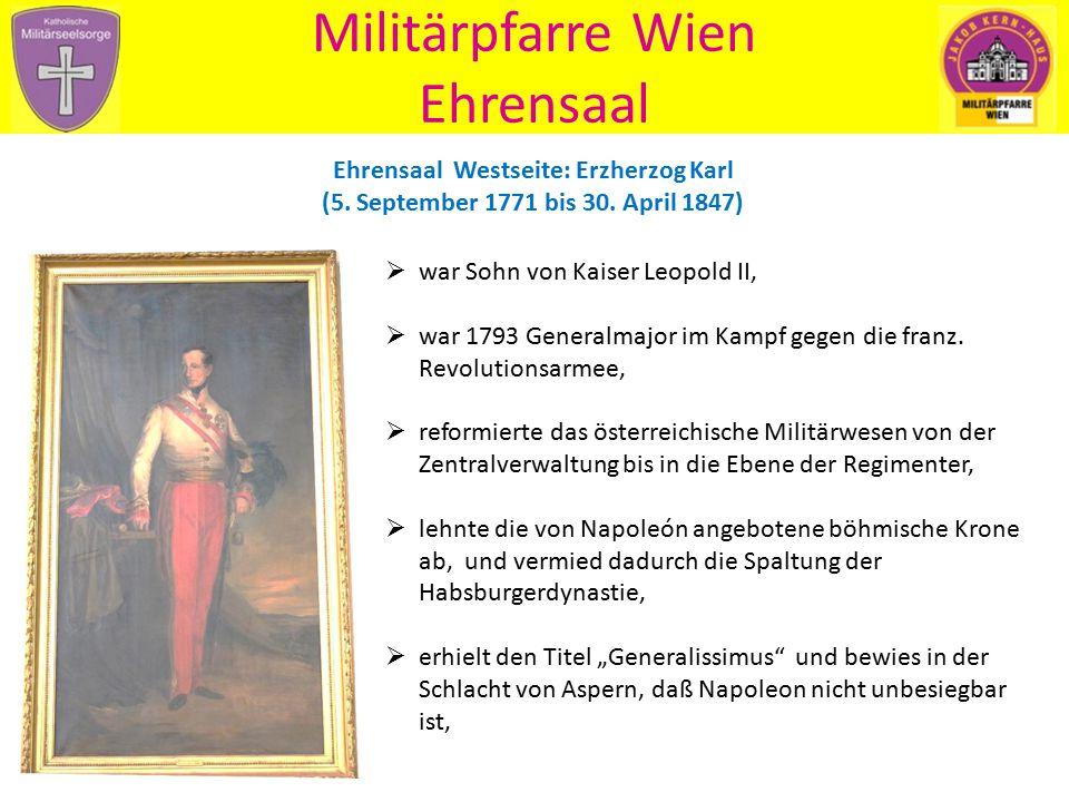 Militärpfarre Wien Ehrensaal Ehrensaal Westseite: Erzherzog Karl (5. September 1771 bis 30. April 1847)  war Sohn von Kaiser Leopold II,  war 1793 G