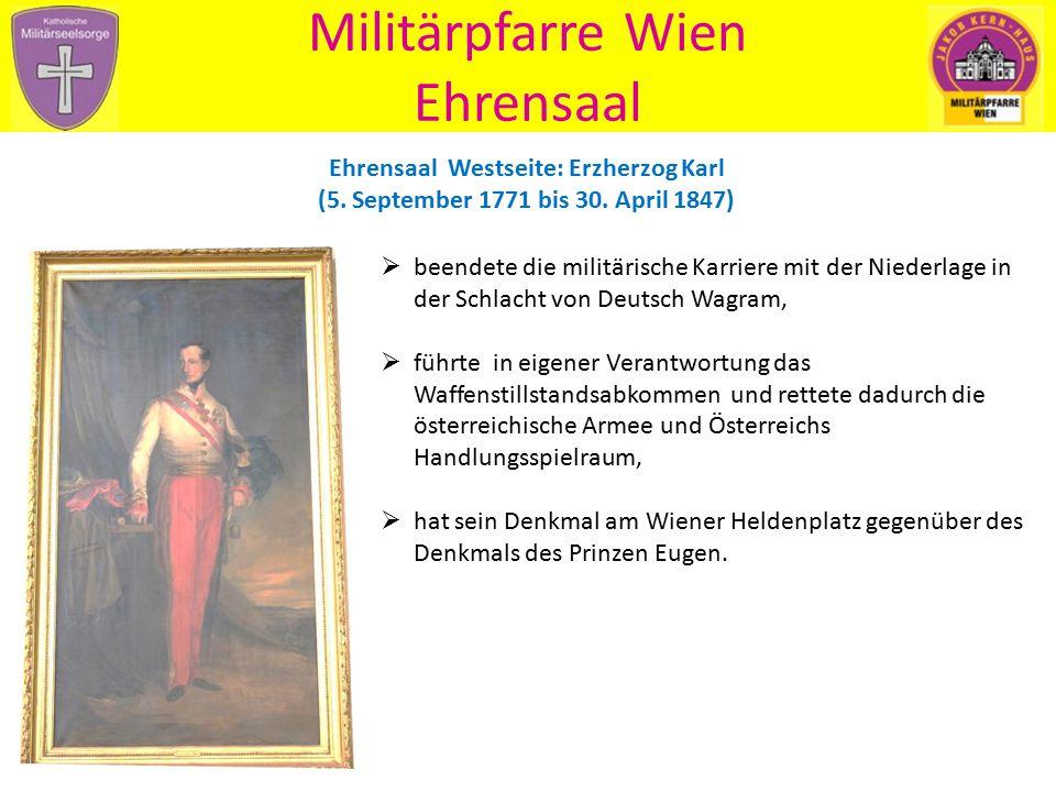 Militärpfarre Wien Ehrensaal Ehrensaal Westseite: Erzherzog Karl (5. September 1771 bis 30. April 1847)  beendete die militärische Karriere mit der N