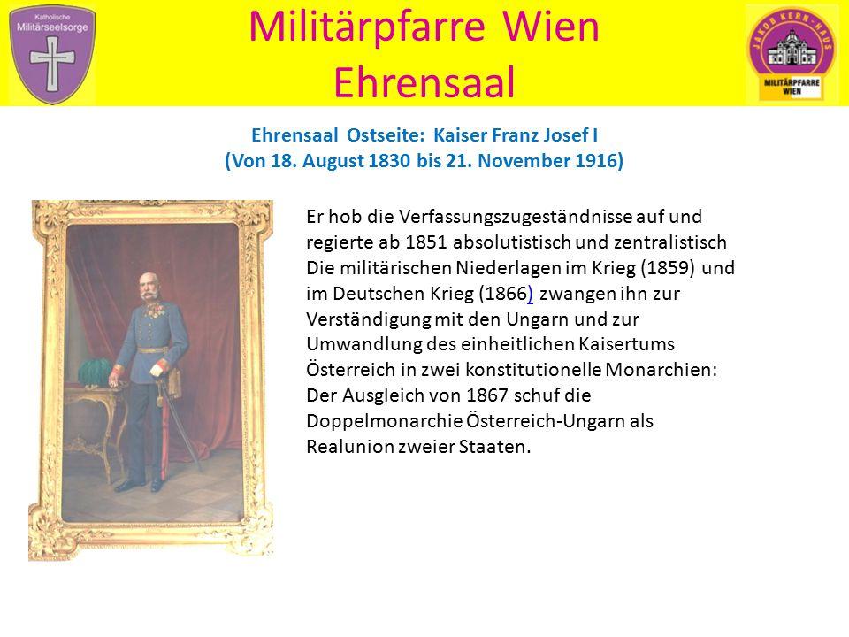Militärpfarre Wien Ehrensaal Ehrensaal Ostseite: Kaiser Franz Josef der I Er hob die Verfassungszugeständnisse auf und regierte ab 1851 absolutistisch