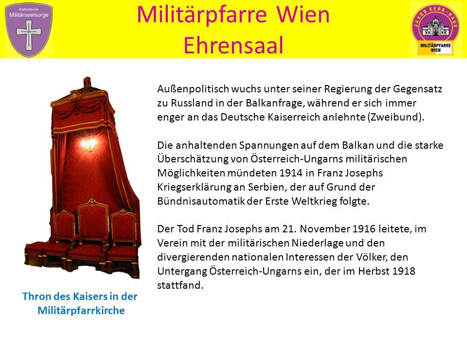 Militärpfarre Wien Ehrensaal Außenpolitisch wuchs unter seiner Regierung der Gegensatz zu Russland in der Balkanfrage, während er sich immer enger an