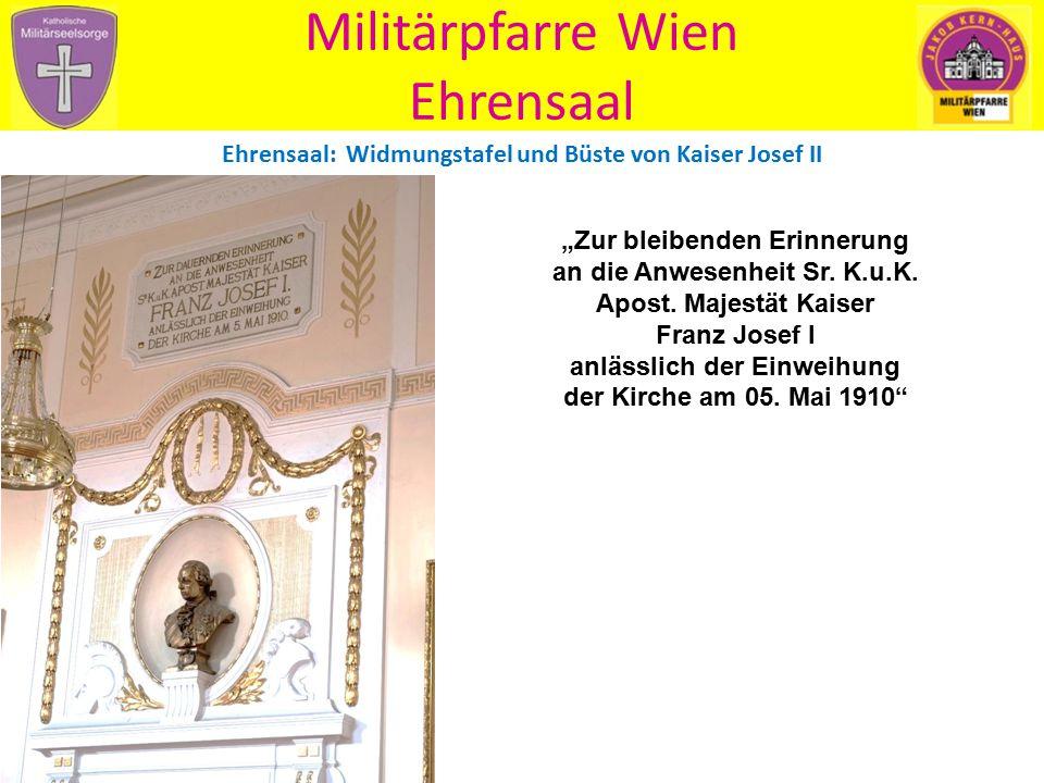 """Militärpfarre Wien Ehrensaal """"Zur bleibenden Erinnerung an die Anwesenheit Sr. K.u.K. Apost. Majestät Kaiser Franz Josef I anlässlich der Einweihung d"""
