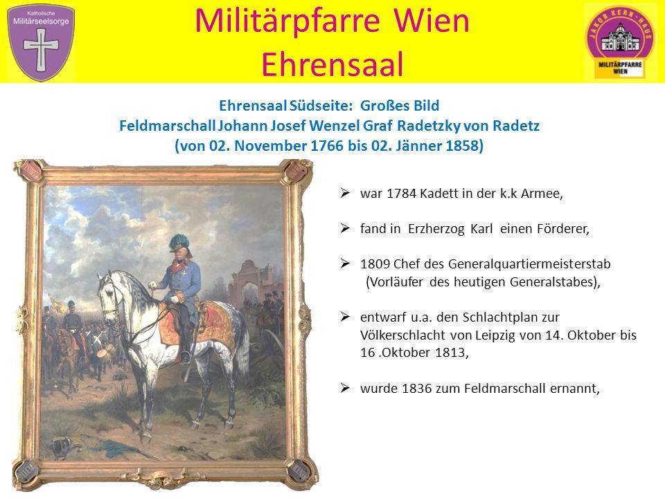 Militärpfarre Wien Ehrensaal Ehrensaal Südseite: Großes Bild Feldmarschall Johann Josef Wenzel Graf Radetzky von Radetz (von 02. November 1766 bis 02.