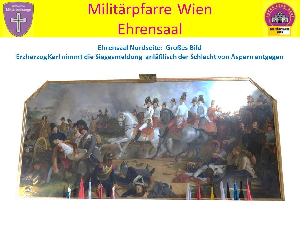 Militärpfarre Wien Ehrensaal Ehrensaal Nordseite: Großes Bild Erzherzog Karl nimmt die Siegesmeldung anläßlisch der Schlacht von Aspern entgegen