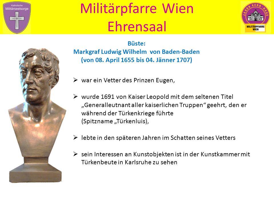 Militärpfarre Wien Ehrensaal Büste: Markgraf Ludwig Wilhelm von Baden-Baden (von 08. April 1655 bis 04. Jänner 1707)  war ein Vetter des Prinzen Euge